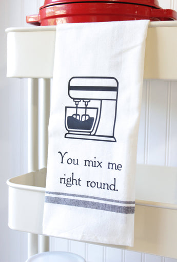Funny Kitchen Towel - You Mix Me Right Round