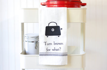 Funny Kitchen Towel - Turn Brown for What