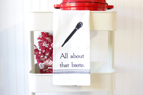 Funny Kitchen Towel - All About That Baste