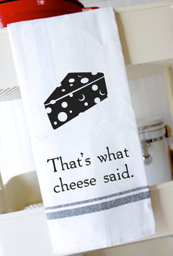 Funny Kitchen Towels - That's What Cheese Said