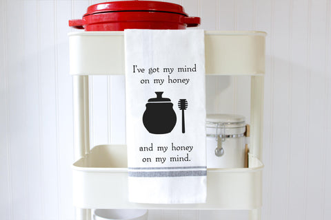 Funny Kitchen Towels - I've Got my Mind on my Honey