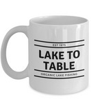 Lake To Table Organic Fishing - Funny Fishing Coffee Cup - Fishing Gift Ideas - Dad Present