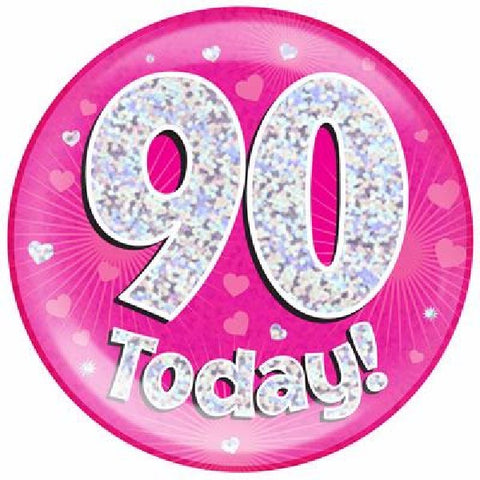 BADGE 6IN 90 TODAY PINK JUMBO.