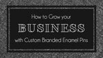 How to Grow Your Business with Custom Branded Enamel Pins