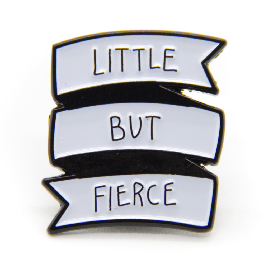 "Cute enamel pin with the quote, ""Little But Fierce""."