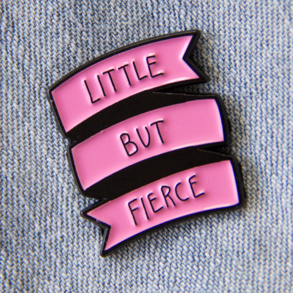 "Cute ""Little But Fierce"" quote enamel pin."