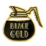 "A trendy coffee pot enamel pin with the funny quote, ""Black Gold""."