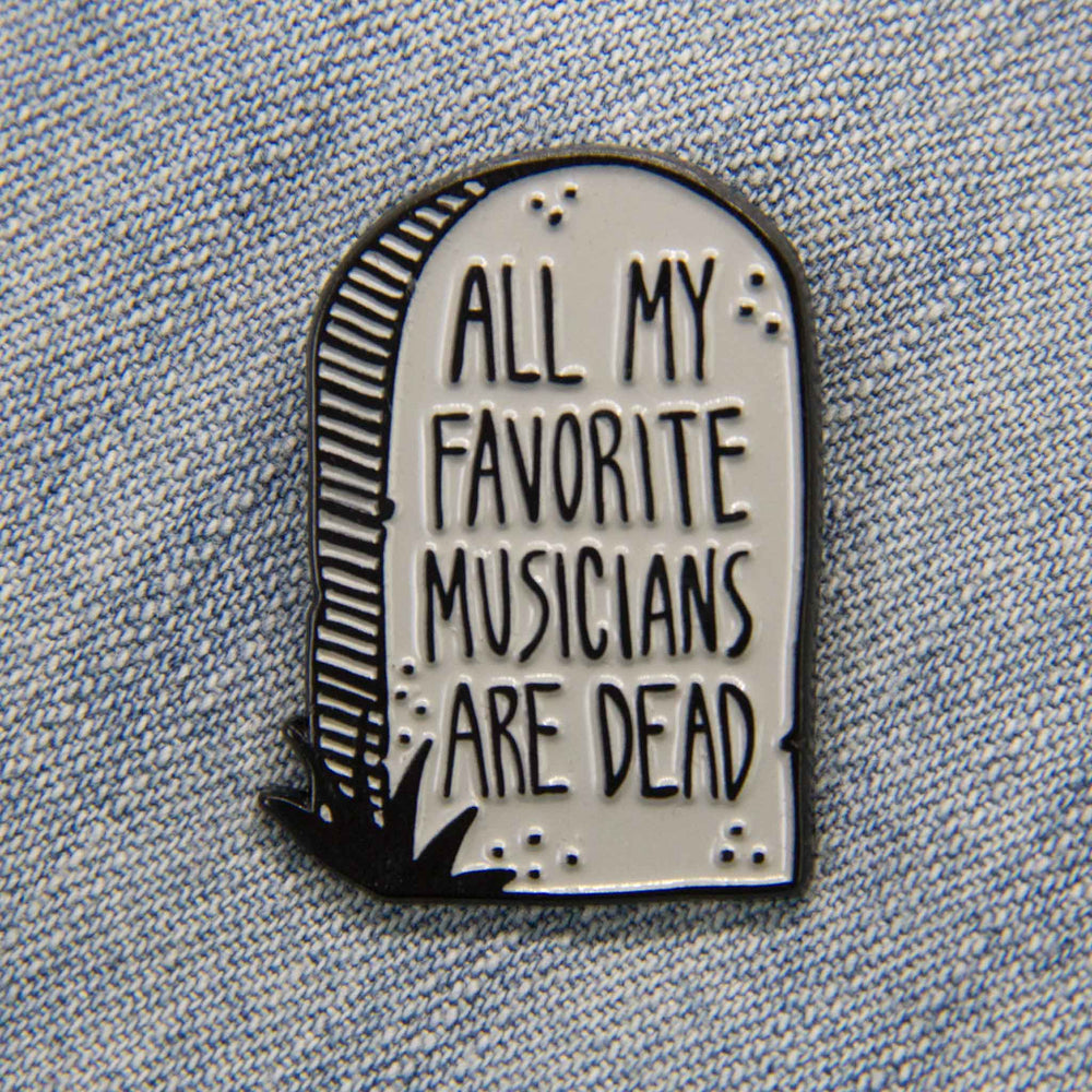 """All My Favorite Musicians Are Dead"" Enamel Pin"