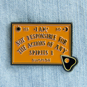 """I Am Not Responsible For the Actions of Any Spirits I Summon"" Ouija Board Enamel Pin"