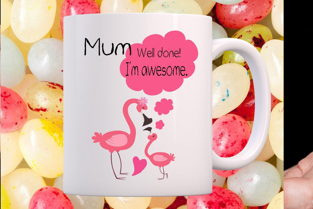 """Mum well done - i am awesome"" - Mothers day Mug"