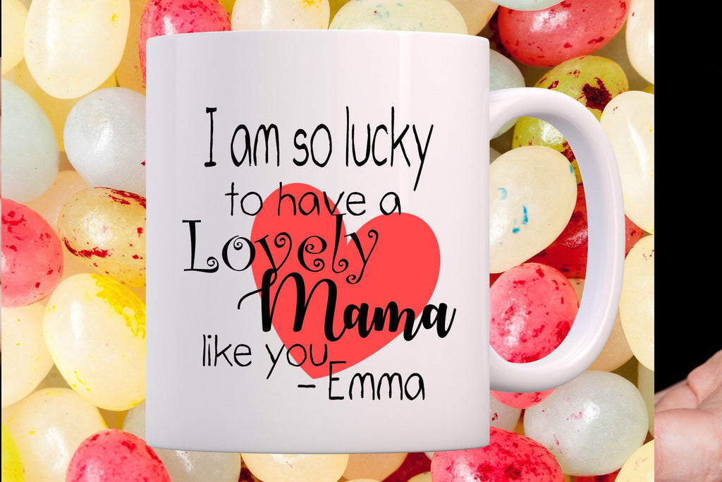 I am so lucky to have a lovely Mama like you - Mothers Day coffee Mug