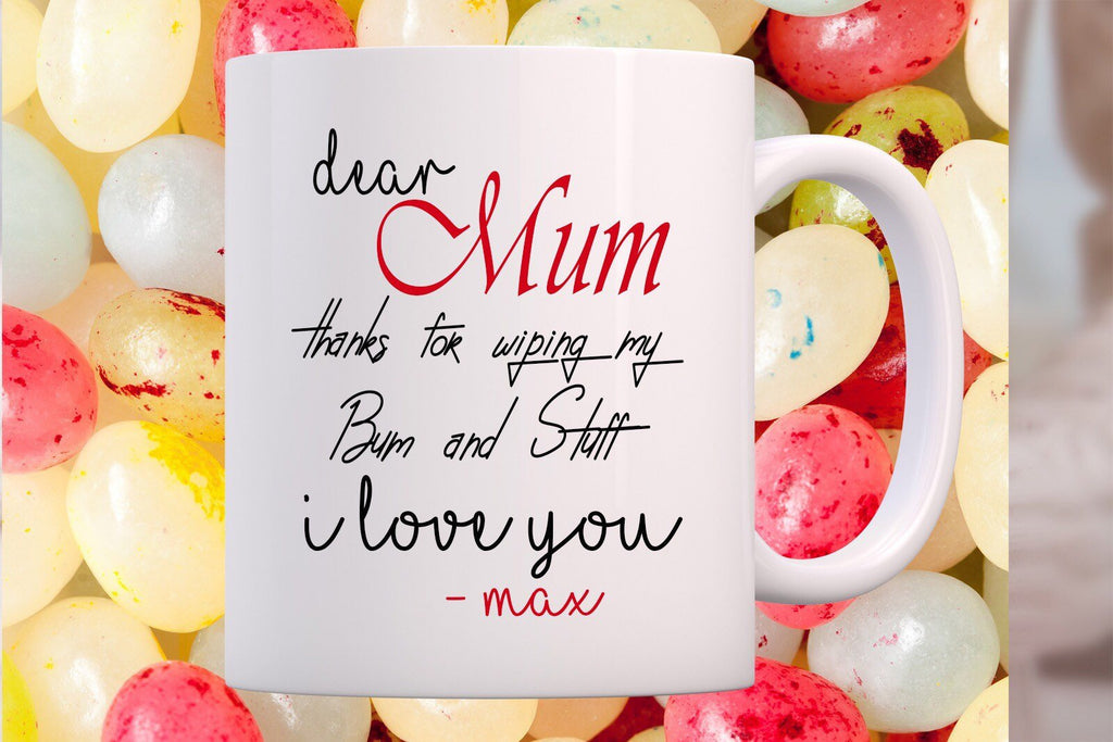 Dear mum thanks for wiping my bum and stuff- Mothers Day coffee Mug