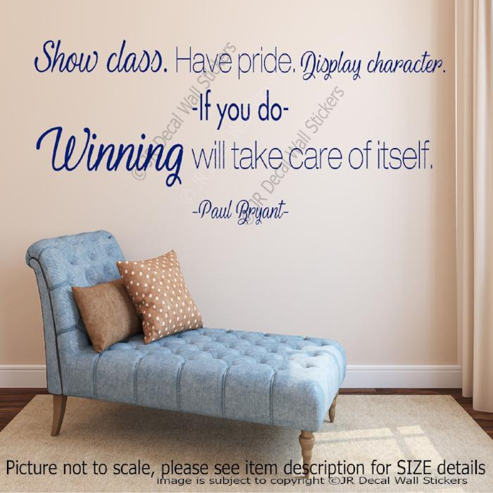 """Show class. Have pride""- Paul Bryant Motivational quotes wall stickers Vinyl wall art"