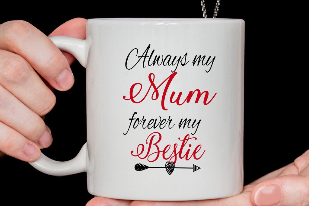 Always my Mum forever my bestie - Mothers Day Mug