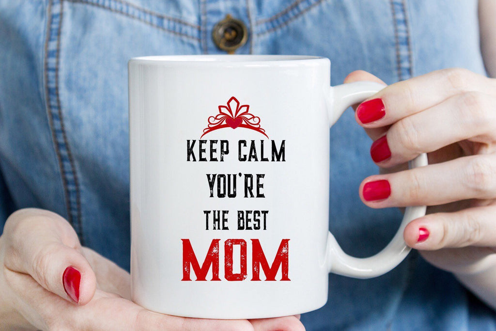 Keep calm you are the best Mom - Mothers Day Mug