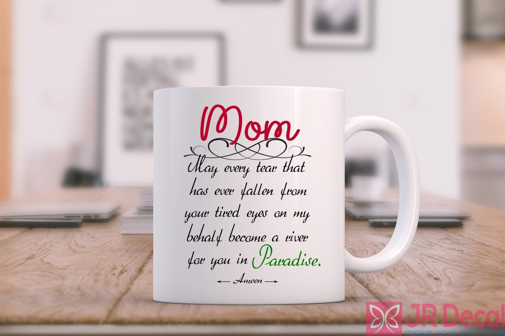 May every tear that has ever fallen from your tired eyes - Islamic Mugs Mother's Day gift