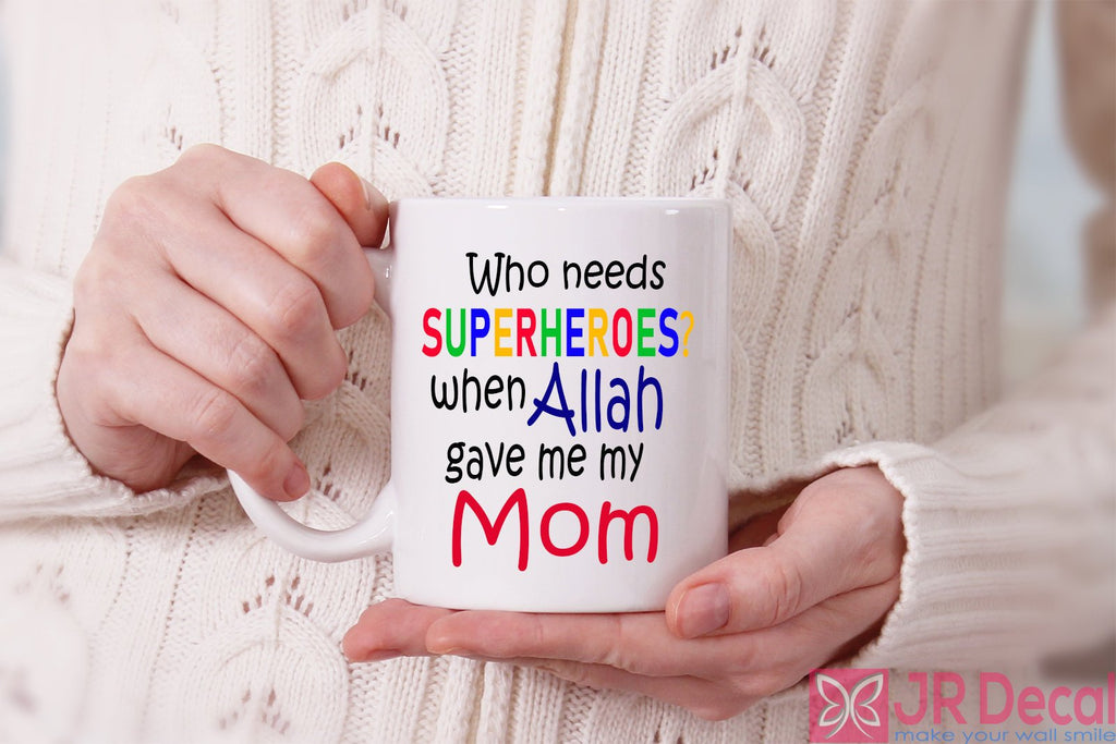 Who needs SUPERHEROES? when Allah gave me my Mom Islamic Mugs Mother's Day gift