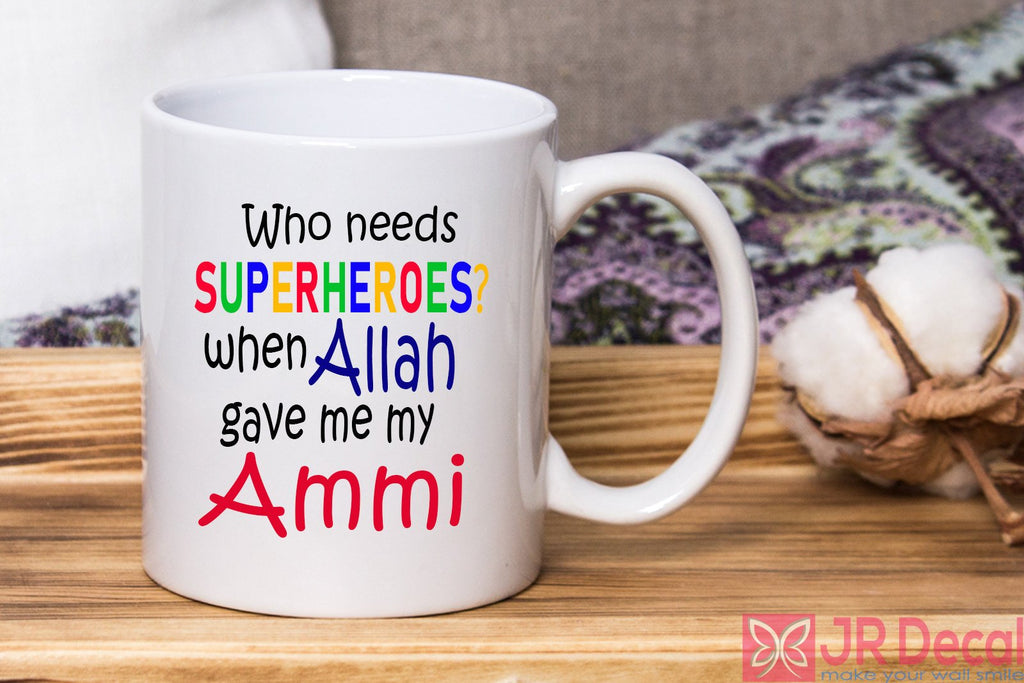 """Who needs SUPERHEROES? when Allah gave me my Ammi""- Islamic Mugs Mother's Day gift"