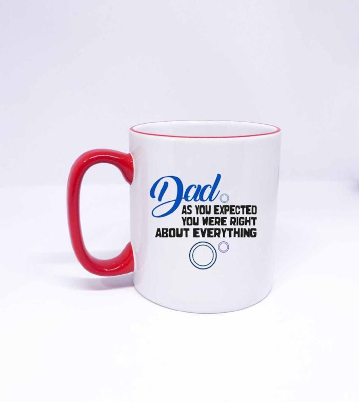 Dad as you expected you were right about Everything - Fathers Day gifts Mug, Christmas Gift ideas for DAD, Fathers Birthday Mug gift