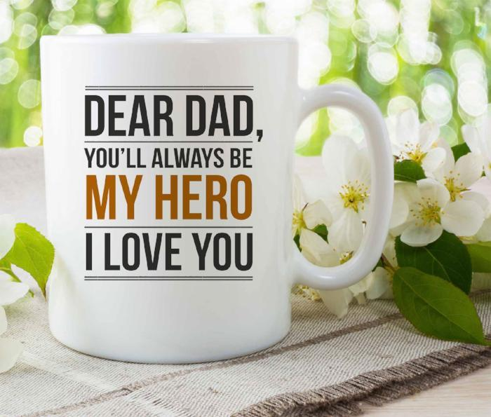DEAR DAD, you'll Always be My HERO I Love YOU- Coffee Mug