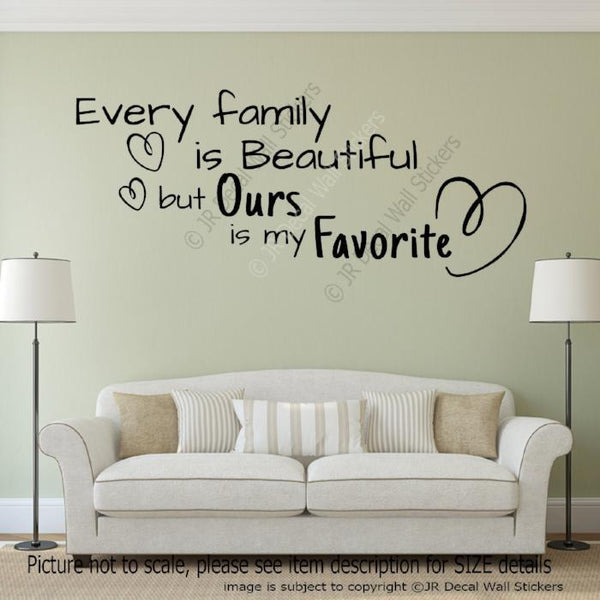 Every Family is Beautiful but Ours is my Favorite quote Vinyl Wall Art Sticker