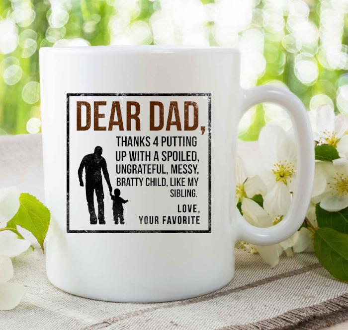 Dear Dad Thanks 4 putting up with a spoiled- Funny Printing Mug