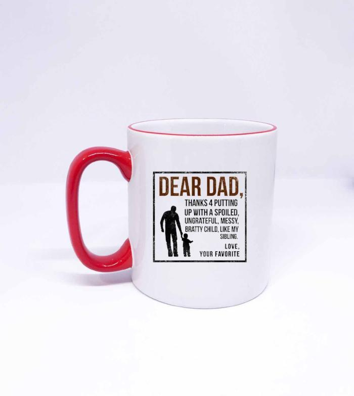 Dear Dad Thanks 4 putting up with a spoiled- Funny Printing Mug, Fathers Day gifts, DAD Quote gift mug, Christmas Mug gift