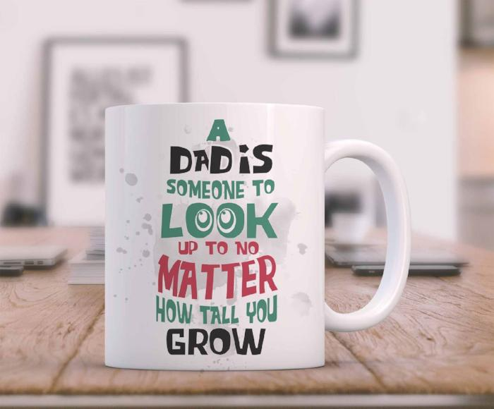 A Dad is someone to look up to no Matter how tall you Grow- Happy Father's day Mug