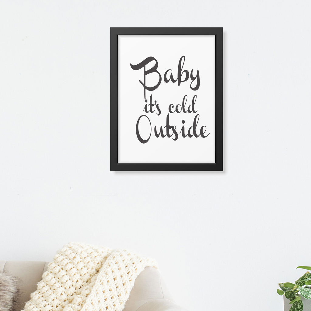 'Baby it's Cold Outside' - Romantic Quote Frame Wall Art