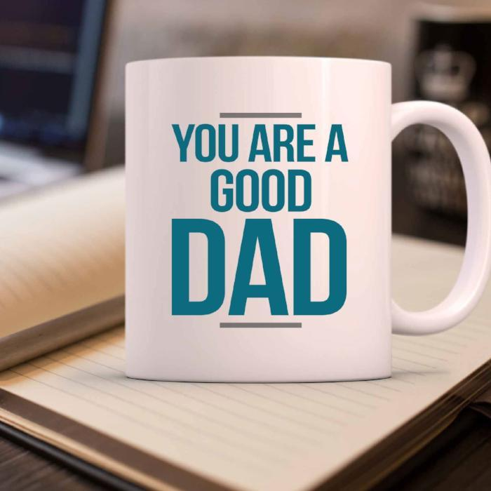"""You are a Good DAD"" Best Fathers Day Mug"