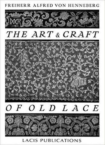 The Art and Craft Of Old Lace, Freiherr Alfred Von Henneberg