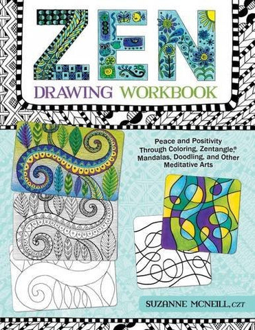 Zen Drawing Workbook: Peace and Positivity through Zentangle Mandalas, Doodling, and Other Meditative Arts