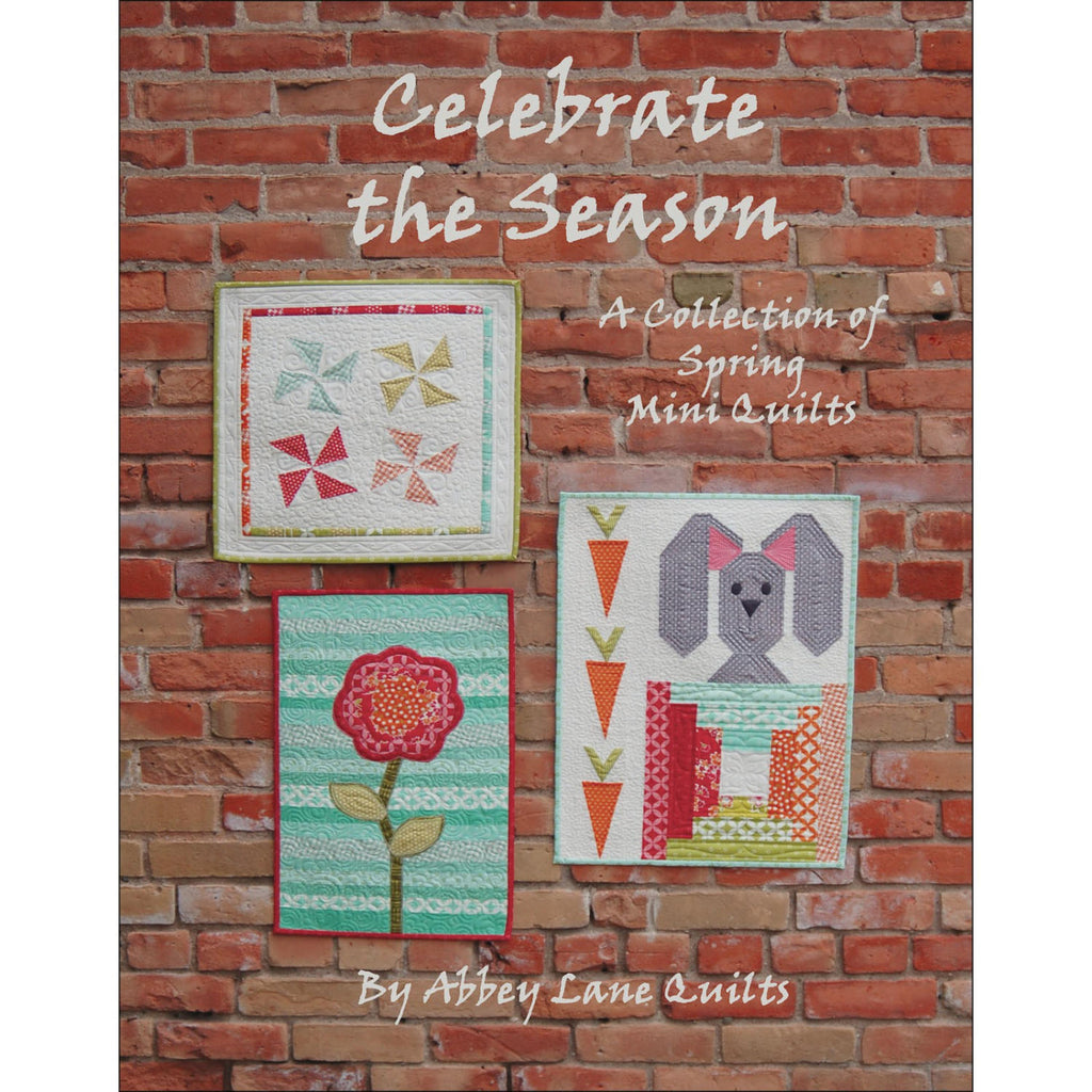 Celebrate The Season Spring by Abbey Lane Quilts (ALQB110) Softcover Quilt Patterns
