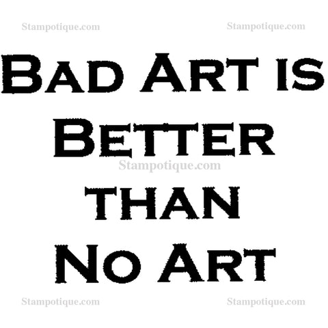 "Bad art is better than no art - Wood Mount Size: 1.5"" x 2"""