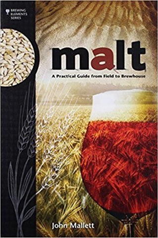 Malt: A Practical Guide from Field to Brewhouse - Doc's Cellar