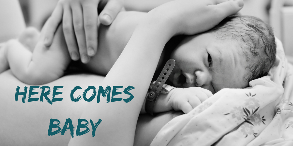 Here Comes Baby | Labor, birth and everything in between