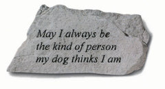 May I Always Be The Kind Of Person... Memorial Pet Stone