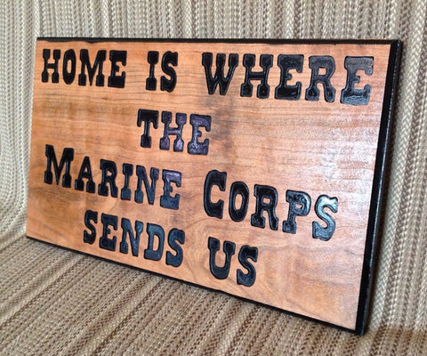 Home Is Where The Marine Corps Sends Us Wooden Sign - Larry's Woodworkin' - 1
