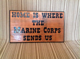 Home Is Where The Marine Corps Sends Us Wooden Sign - Larry's Woodworkin'