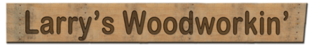 Larry's Woodworkin'