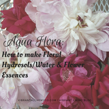 Agua Flora: How to make Floral Hydrosols/Water & Flower Essences