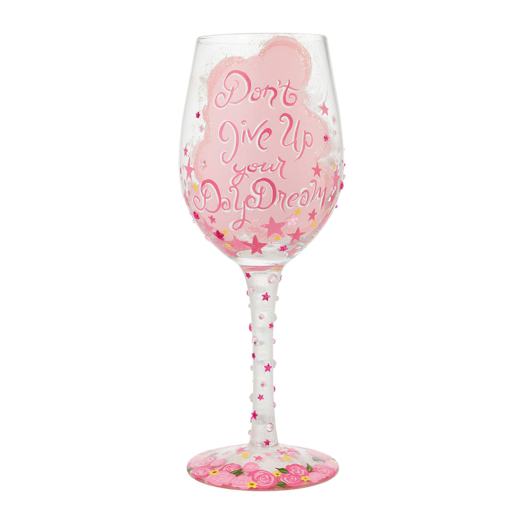 Don't Give Up Your Daydreams  Wine Glass by Lolita®