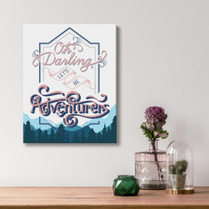 Oh Darling Lets Be Adventurers - Quote Art - Option 3
