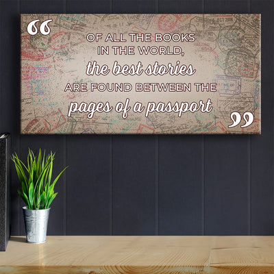 Of all the books in the world, the best stories are found between the pages of a passport - Canvas Wall Art