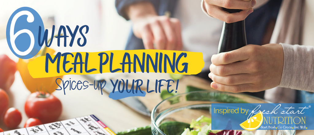6 Ways Meal Planning Spices Up Your Life