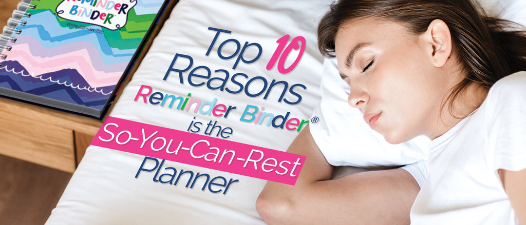 Top 10 Reasons the Reminder Binder® is called the So-You-Can-Rest Planner