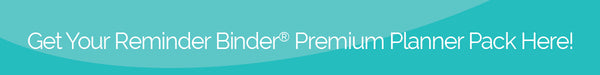 Get Your Reminder Binder® Premium Planner Pack Here!