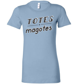 Totes Magotes - Ladies Tee - Absurd Ink