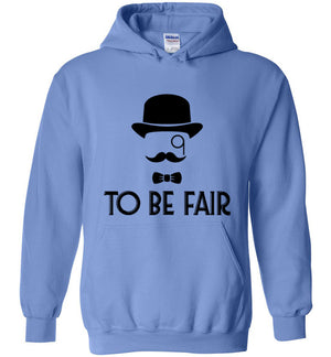 To Be Fair Letterkenny - Hoodie - Absurd Ink