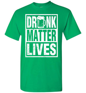 St Patrick's Day - Drunk Lives Matter - T-Shirt - Absurd Ink